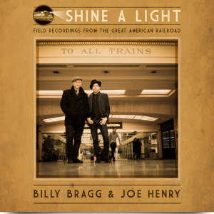 Billy Bragg & Joe Henry – Shine A Light